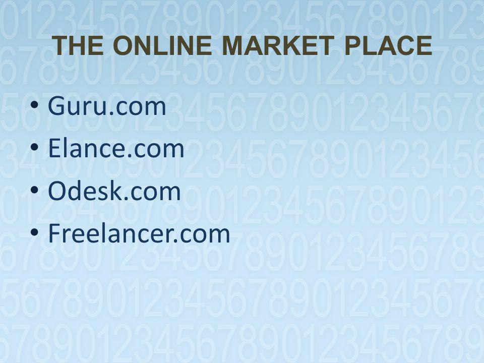 THE ONLINE MARKET PLACE Guru.com Elance.com Odesk.com Freelancer.com