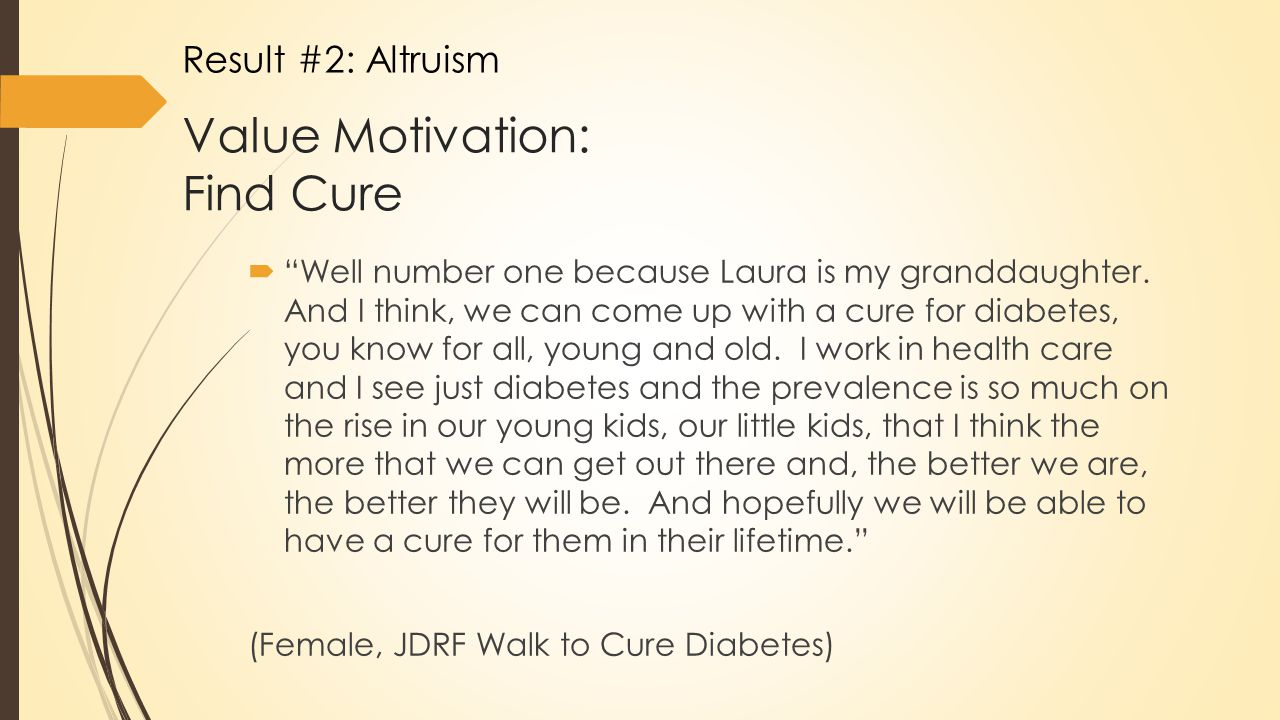Value Motivation: Find Cure  Well number one because Laura is my granddaughter.