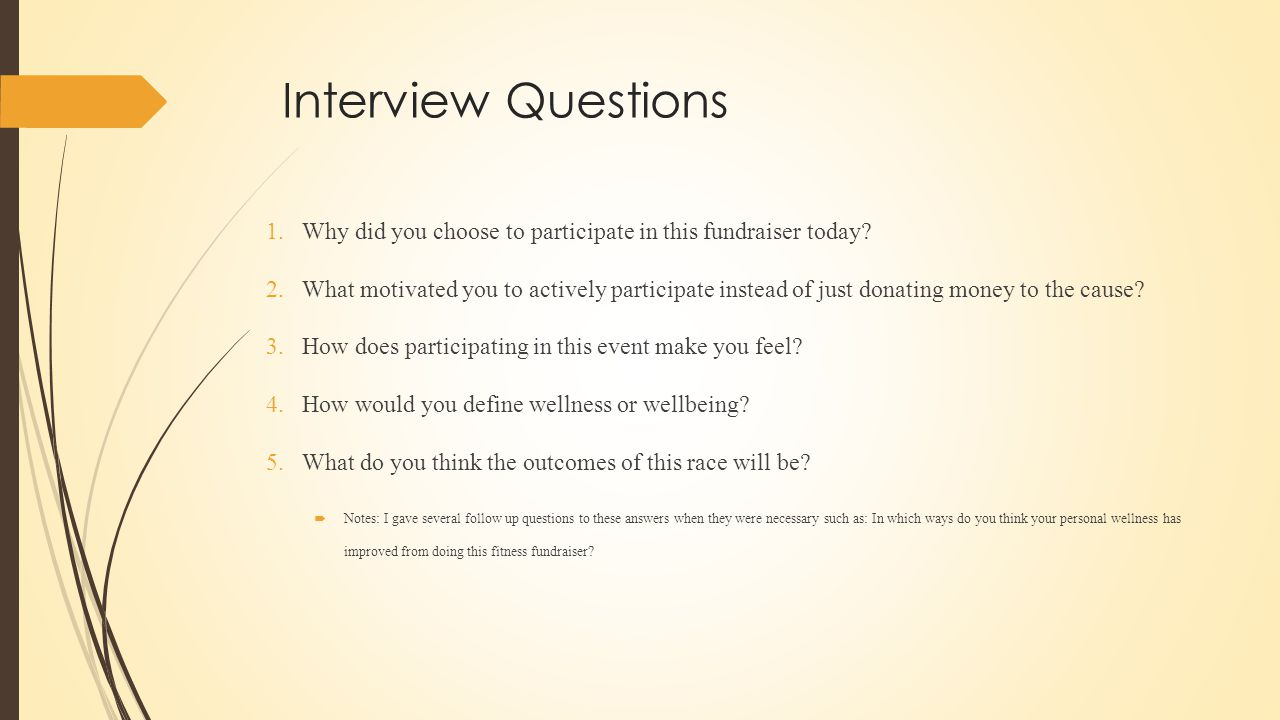 Interview Questions 1.Why did you choose to participate in this fundraiser today.