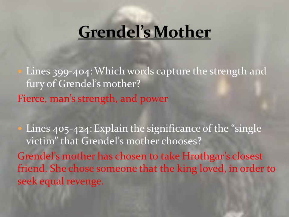 Lines 399-404: Which words capture the strength and fury of Grendel's mother? Fierce, man's strength, and power Lines 405-424: Explain the significanc