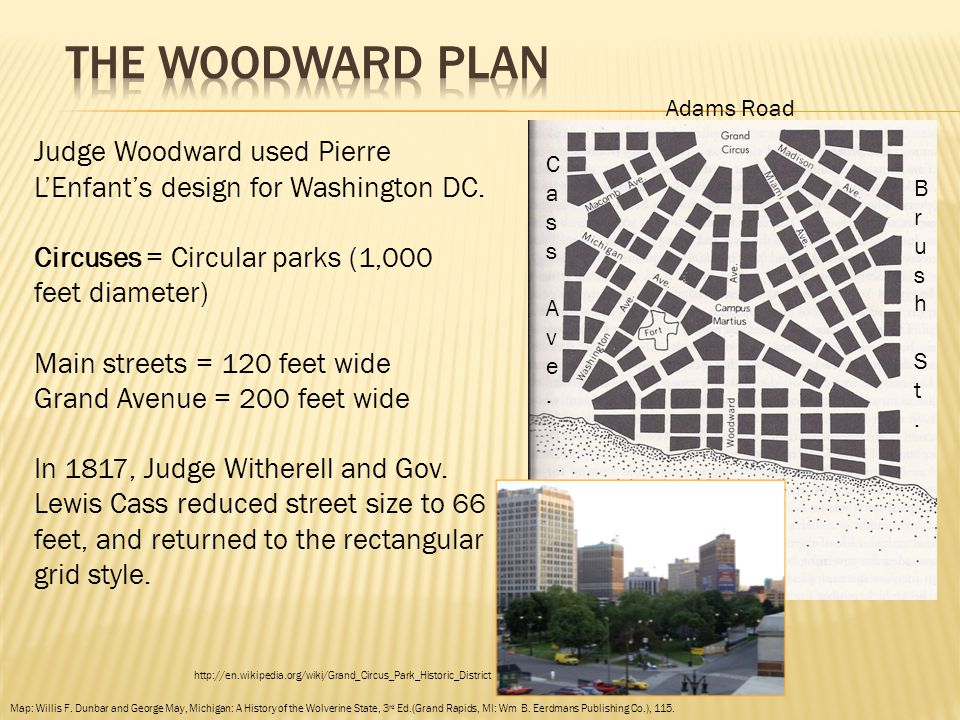 Judge Woodward used Pierre L'Enfant's design for Washington DC. Circuses = Circular parks (1,000 feet diameter) Main streets = 120 feet wide Grand Ave