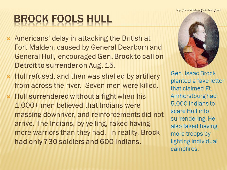  Americans' delay in attacking the British at Fort Malden, caused by General Dearborn and General Hull, encouraged Gen. Brock to call on Detroit to s