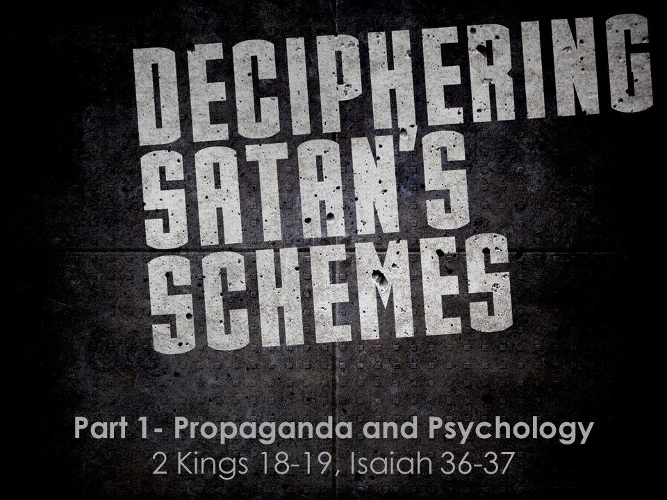 Part 1- Propaganda and Psychology 2 Kings 18-19, Isaiah 36-37
