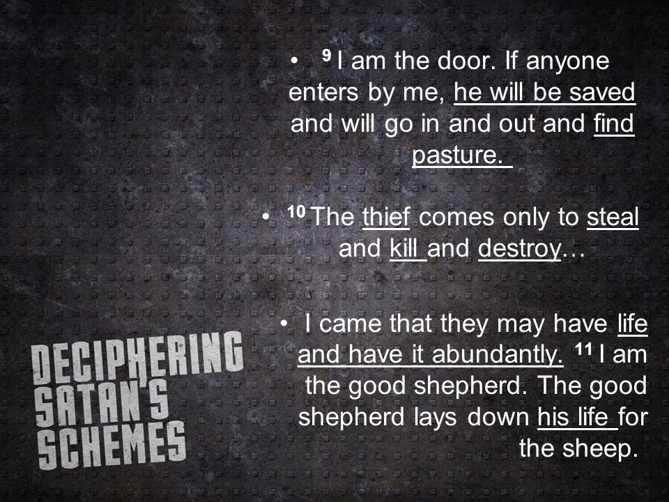 9 I am the door. If anyone enters by me, he will be saved and will go in and out and find pasture.