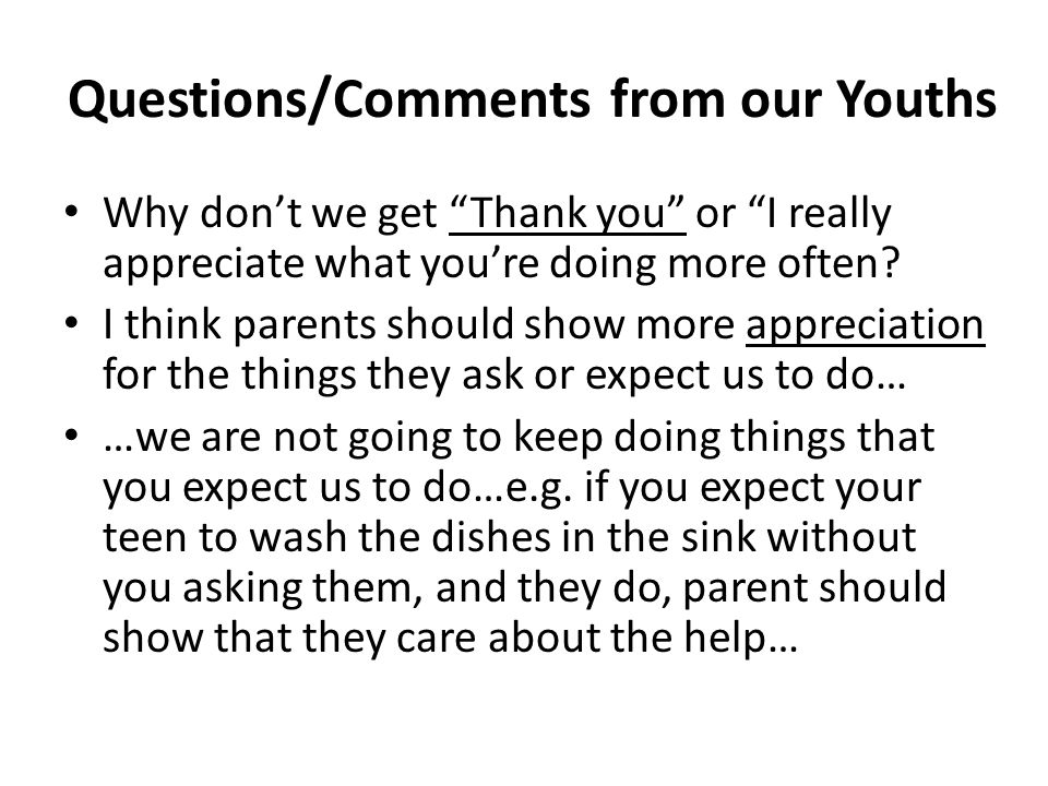 Questions/Comments from our Youths Why don't we get Thank you or I really appreciate what you're doing more often.