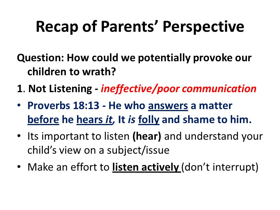 Recap of Parents' Perspective Question: How could we potentially provoke our children to wrath? 1. Not Listening - ineffective/poor communication Prov