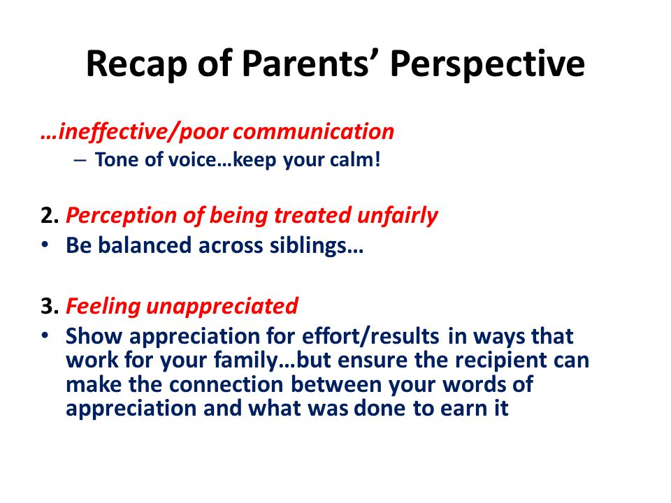 Recap of Parents' Perspective …ineffective/poor communication – Tone of voice…keep your calm! 2. Perception of being treated unfairly Be balanced acro