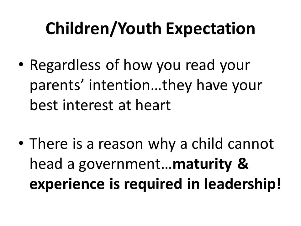 Children/Youth Expectation Regardless of how you read your parents' intention…they have your best interest at heart There is a reason why a child cann