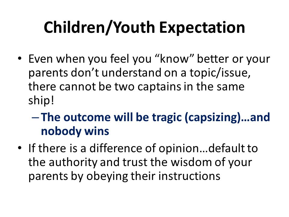"Children/Youth Expectation Even when you feel you ""know"" better or your parents don't understand on a topic/issue, there cannot be two captains in the"