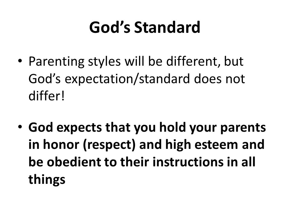 God's Standard Parenting styles will be different, but God's expectation/standard does not differ.