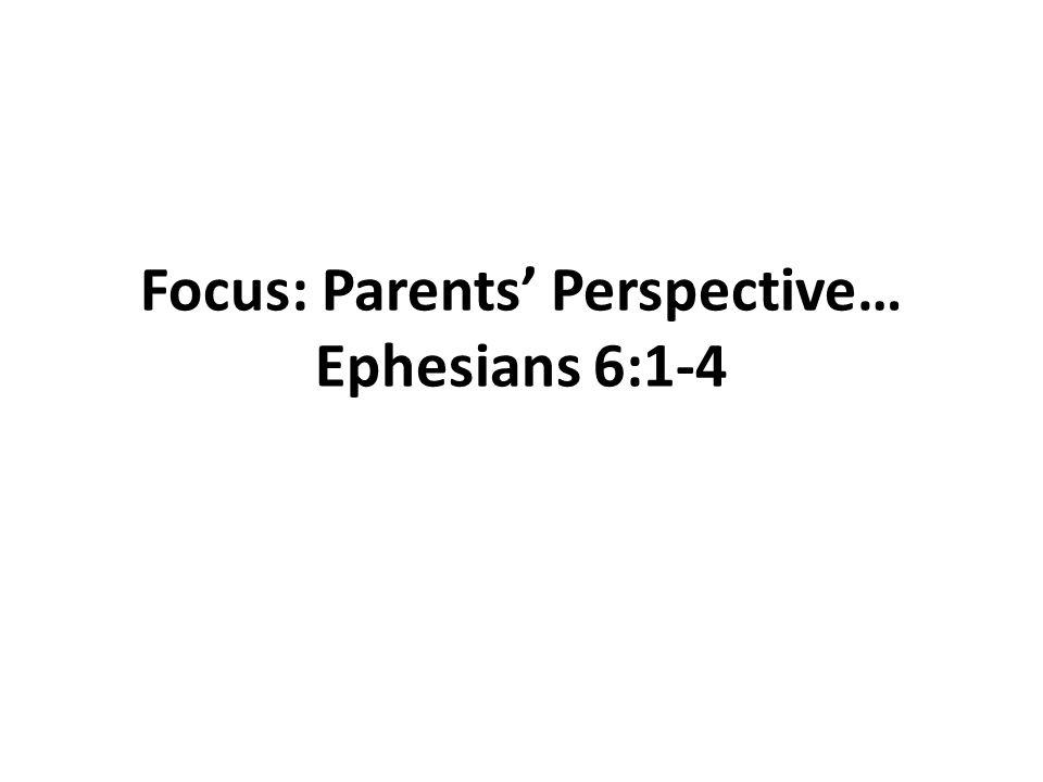 Focus: Parents' Perspective… Ephesians 6:1-4