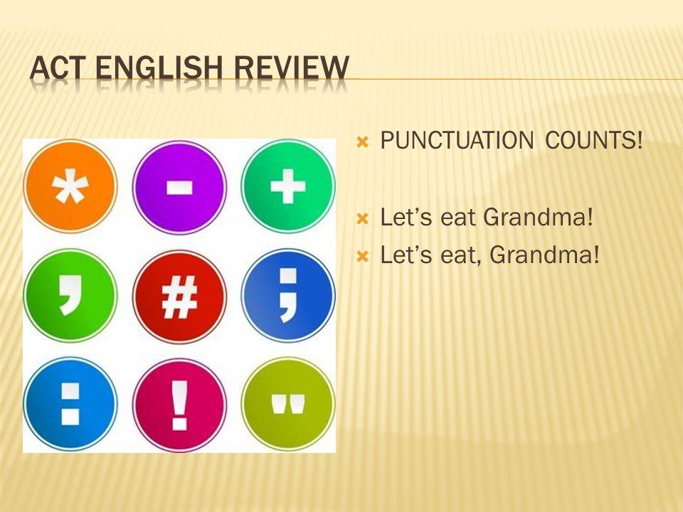  PUNCTUATION COUNTS!  Let's eat Grandma!  Let's eat, Grandma!