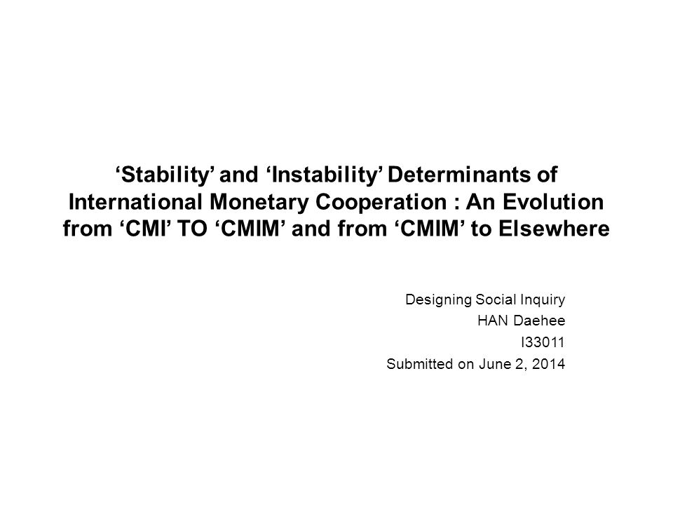 'Stability' and 'Instability' Determinants of International Monetary Cooperation : An Evolution from 'CMI' TO 'CMIM' and from 'CMIM' to Elsewhere Desi