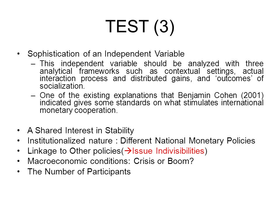 TEST (3) Sophistication of an Independent Variable –This independent variable should be analyzed with three analytical frameworks such as contextual s