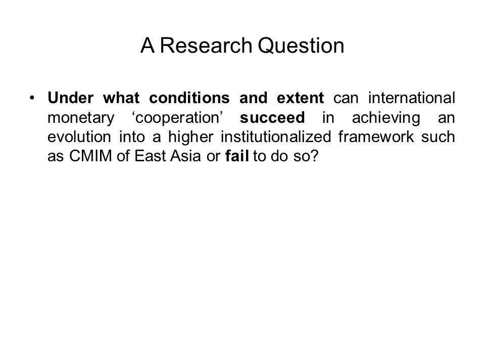 A Research Question Under what conditions and extent can international monetary 'cooperation' succeed in achieving an evolution into a higher institut