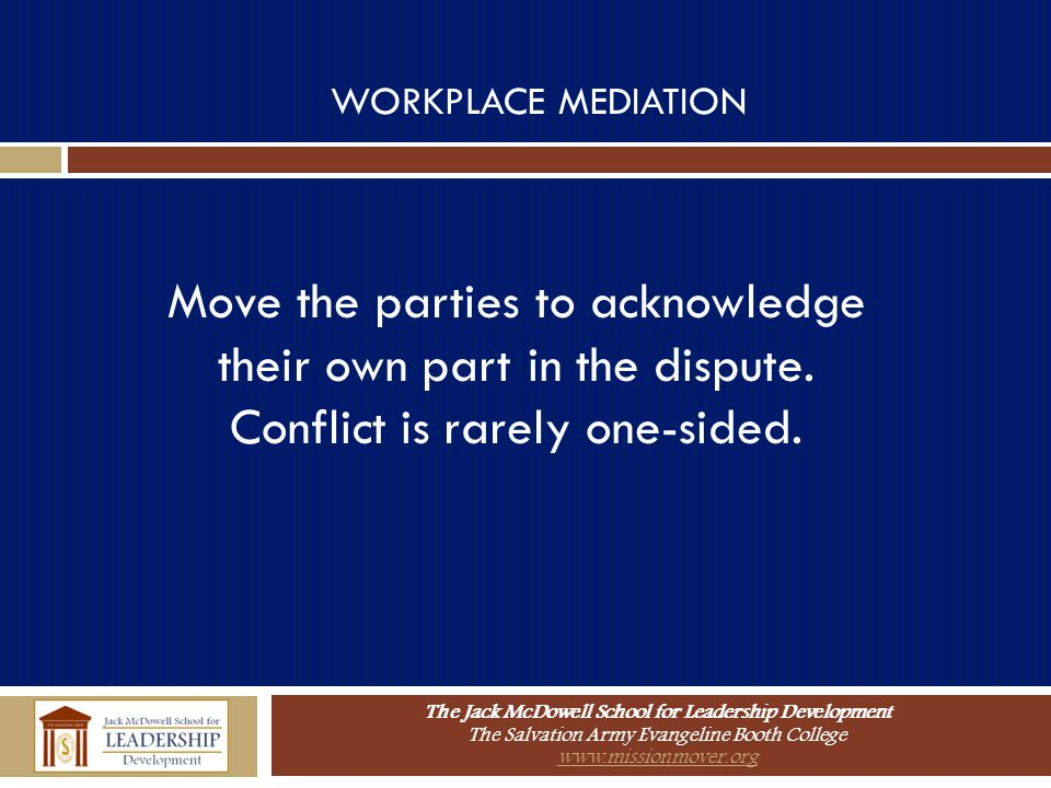 The Jack McDowell School for Leadership Development The Salvation Army Evangeline Booth College www.missionmover.org WORKPLACE MEDIATION Move the part