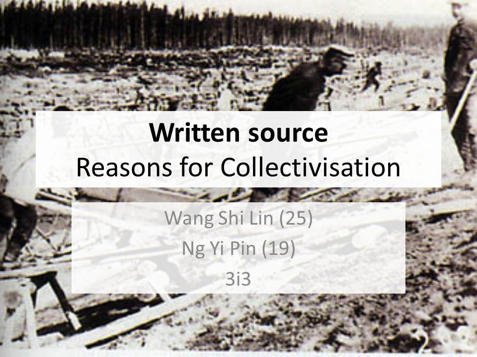 Written source Reasons for Collectivisation Wang Shi Lin (25) Ng Yi Pin (19) 3i3