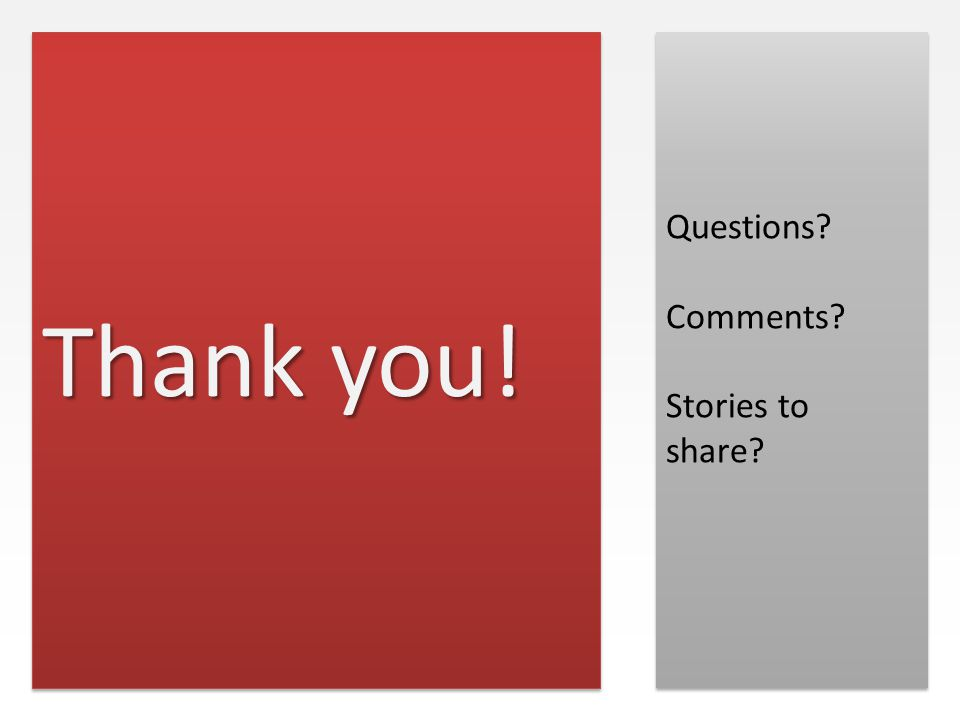 Thank you! Questions Comments Stories to share Questions Comments Stories to share