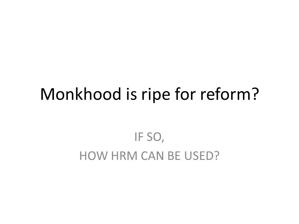 Monkhood is ripe for reform? IF SO, HOW HRM CAN BE USED?