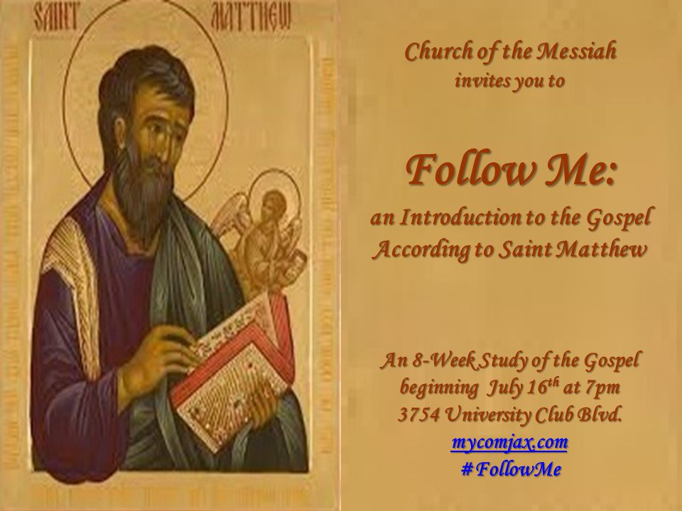 Church of the Messiah invites you to Follow Me: an Introduction to the Gospel According to Saint Matthew An 8-Week Study of the Gospel beginning July