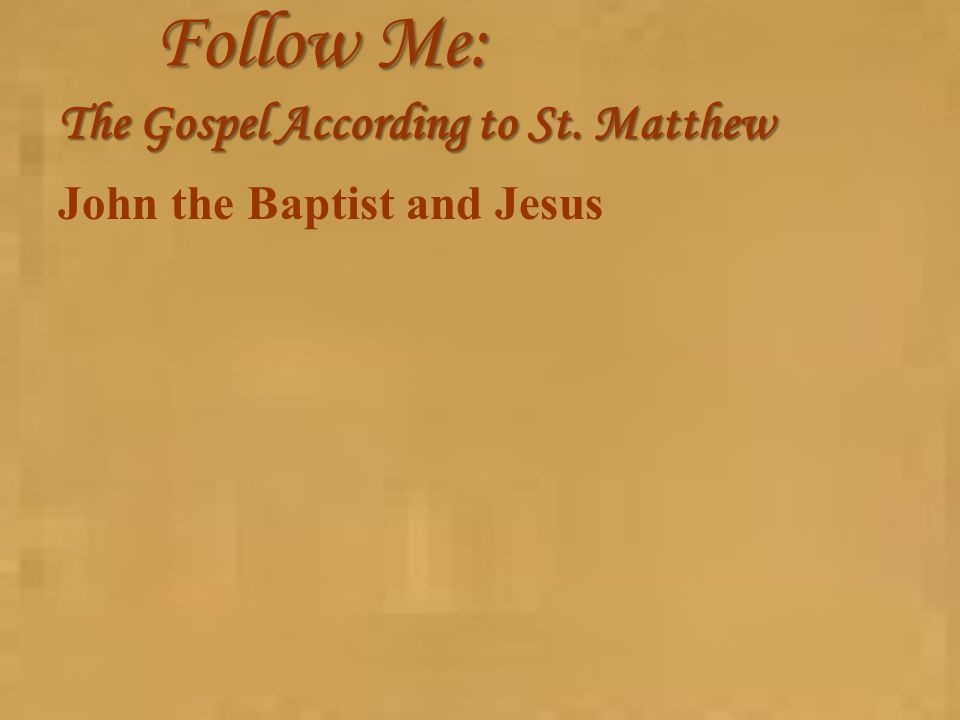 Follow Me: The Gospel According to St. Matthew John the Baptist and Jesus