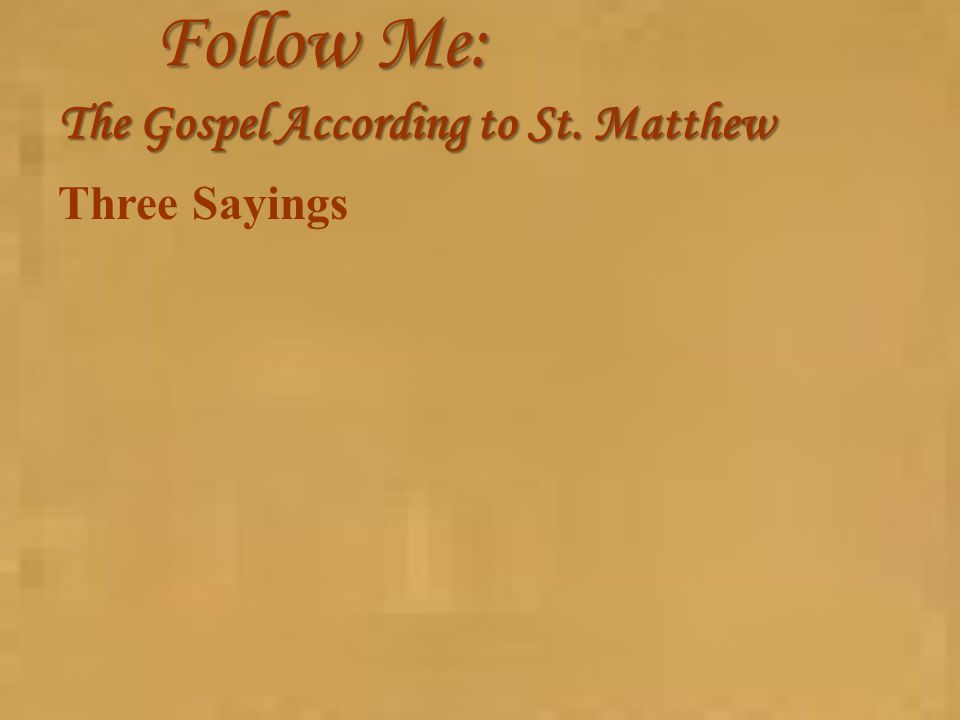 Follow Me: The Gospel According to St. Matthew Three Sayings