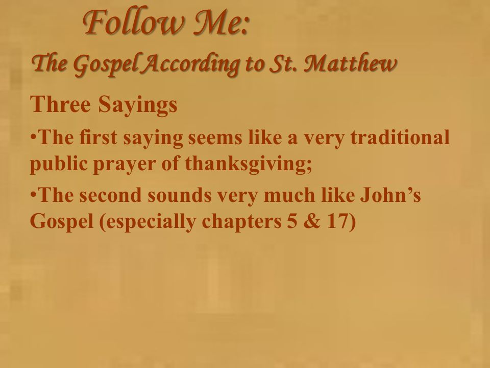 Follow Me: The Gospel According to St. Matthew Three Sayings The first saying seems like a very traditional public prayer of thanksgiving; The second