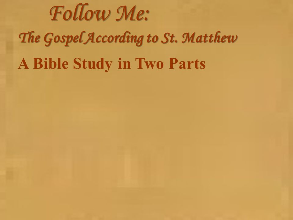 Follow Me: The Gospel According to St. Matthew A Bible Study in Two Parts