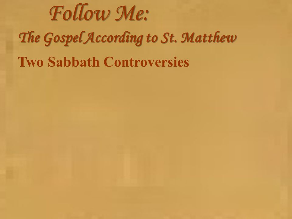 Follow Me: The Gospel According to St. Matthew Two Sabbath Controversies