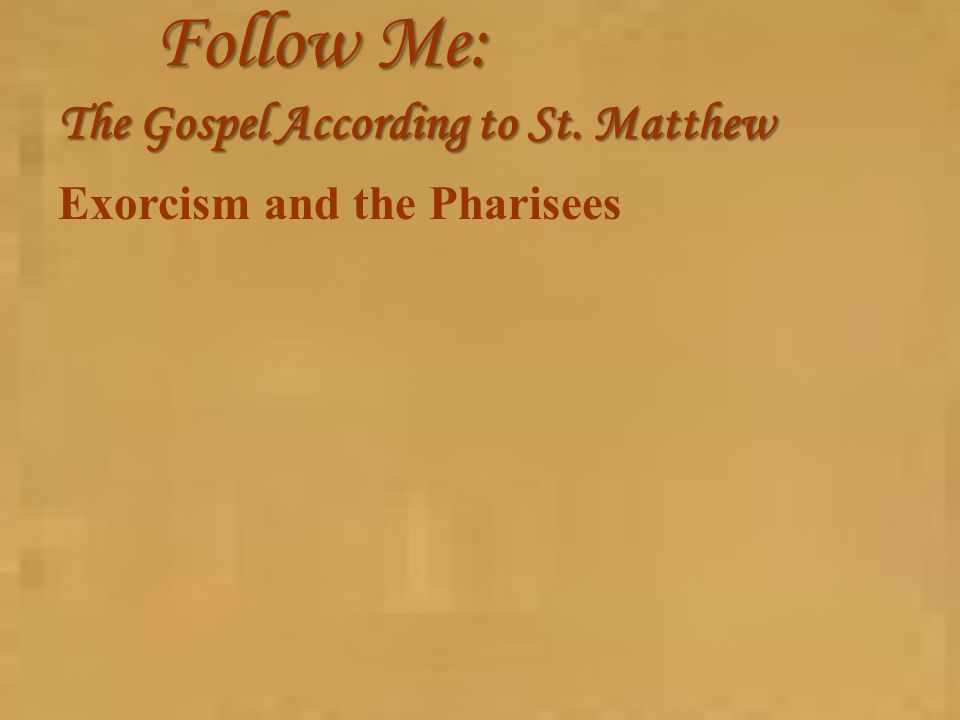 Follow Me: The Gospel According to St. Matthew Exorcism and the Pharisees