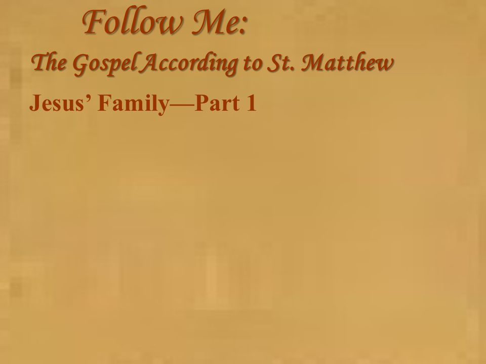 Follow Me: The Gospel According to St. Matthew Jesus' Family—Part 1