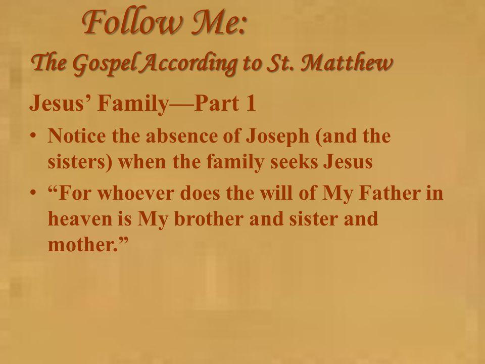 "Follow Me: The Gospel According to St. Matthew Jesus' Family—Part 1 Notice the absence of Joseph (and the sisters) when the family seeks Jesus ""For wh"