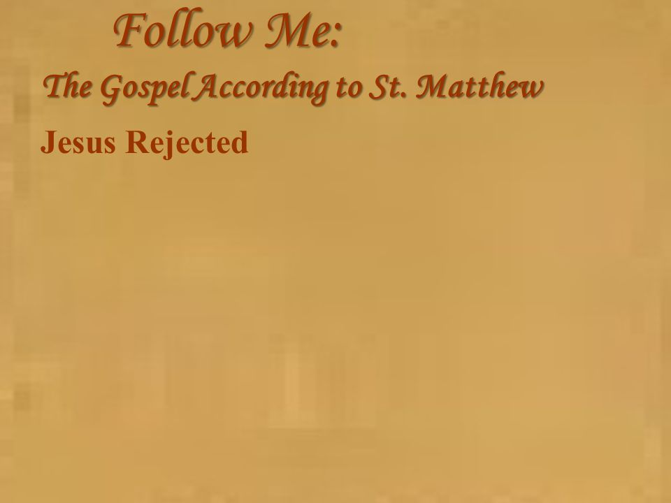 Follow Me: The Gospel According to St. Matthew Jesus Rejected