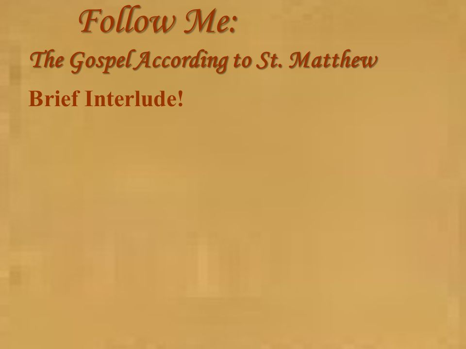 Follow Me: The Gospel According to St. Matthew Brief Interlude!
