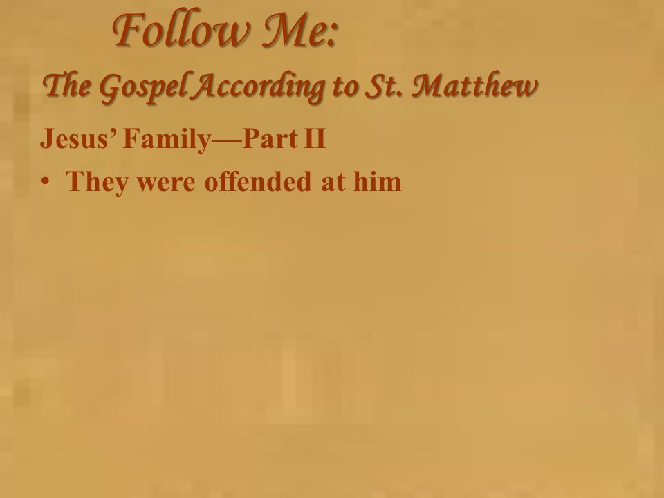 Follow Me: The Gospel According to St. Matthew Jesus' Family—Part II They were offended at him