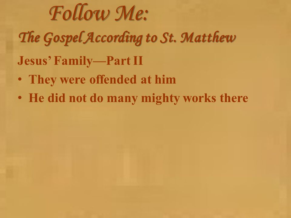 Follow Me: The Gospel According to St. Matthew Jesus' Family—Part II They were offended at him He did not do many mighty works there