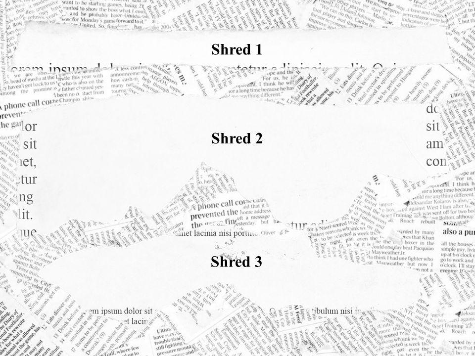 Shred 1 Shred 2 Shred 3