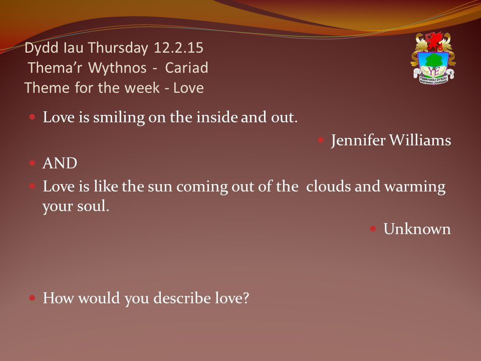 Dydd Iau Thursday 12.2.15 Thema'r Wythnos - Cariad Theme for the week - Love Love is smiling on the inside and out.