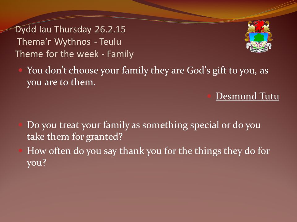 Dydd Iau Thursday 26.2.15 Thema'r Wythnos - Teulu Theme for the week - Family You don't choose your family they are God's gift to you, as you are to them.