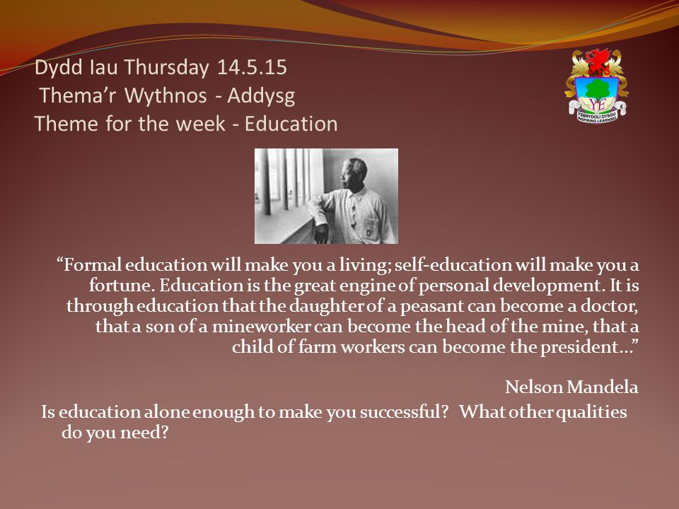 "Dydd Iau Thursday 14.5.15 Thema'r Wythnos - Addysg Theme for the week - Education ""Formal education will make you a living; self-education will make y"
