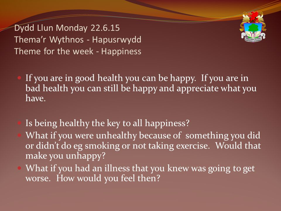 Dydd Llun Monday 22.6.15 Thema'r Wythnos - Hapusrwydd Theme for the week - Happiness If you are in good health you can be happy.