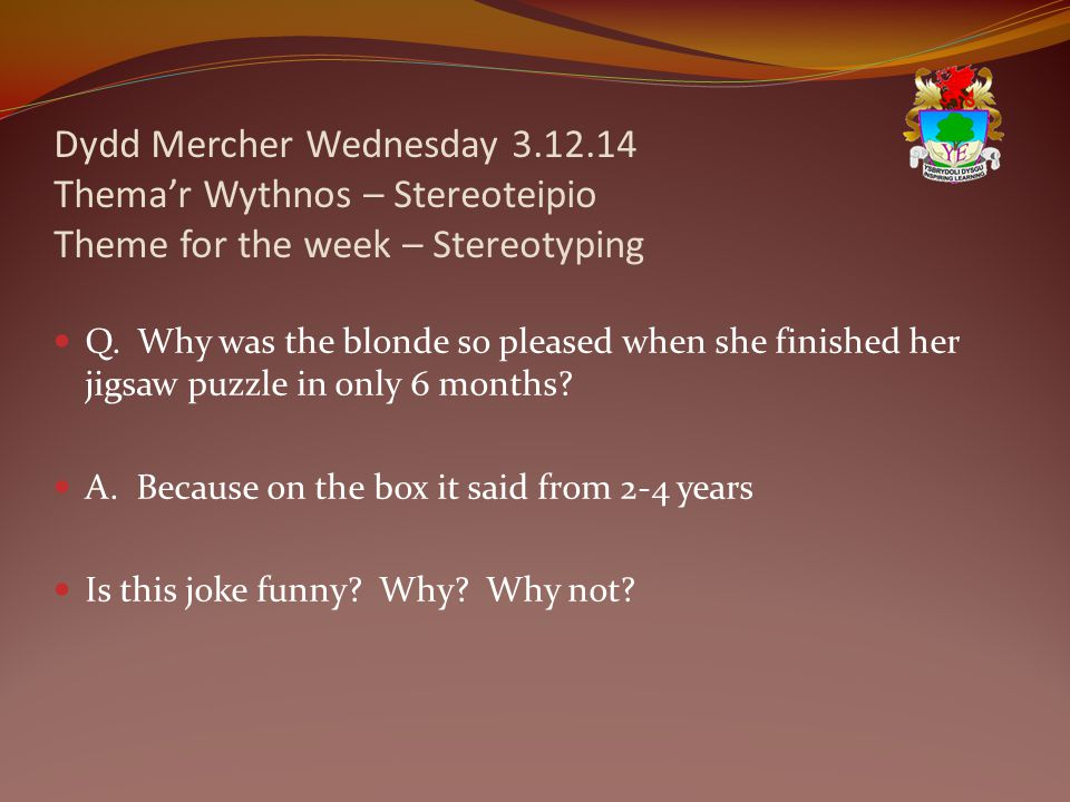 Dydd Mercher Wednesday 3.12.14 Thema'r Wythnos – Stereoteipio Theme for the week – Stereotyping Q.