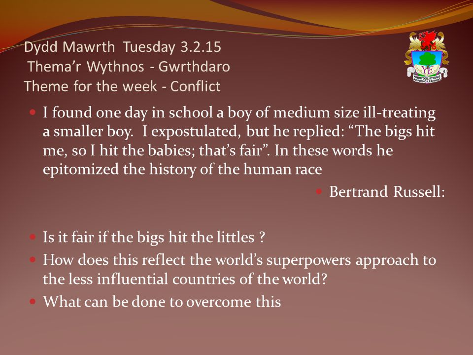 Dydd Mawrth Tuesday 3.2.15 Thema'r Wythnos - Gwrthdaro Theme for the week - Conflict I found one day in school a boy of medium size ill-treating a sma