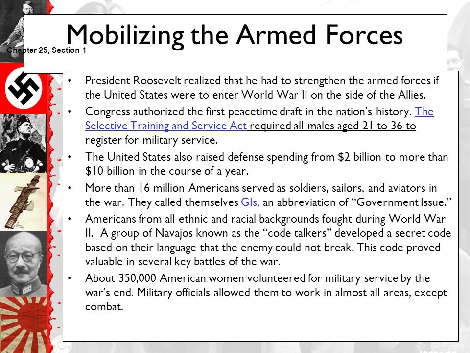 Mobilizing the Armed Forces President Roosevelt realized that he had to strengthen the armed forces if the United States were to enter World War II on the side of the Allies.