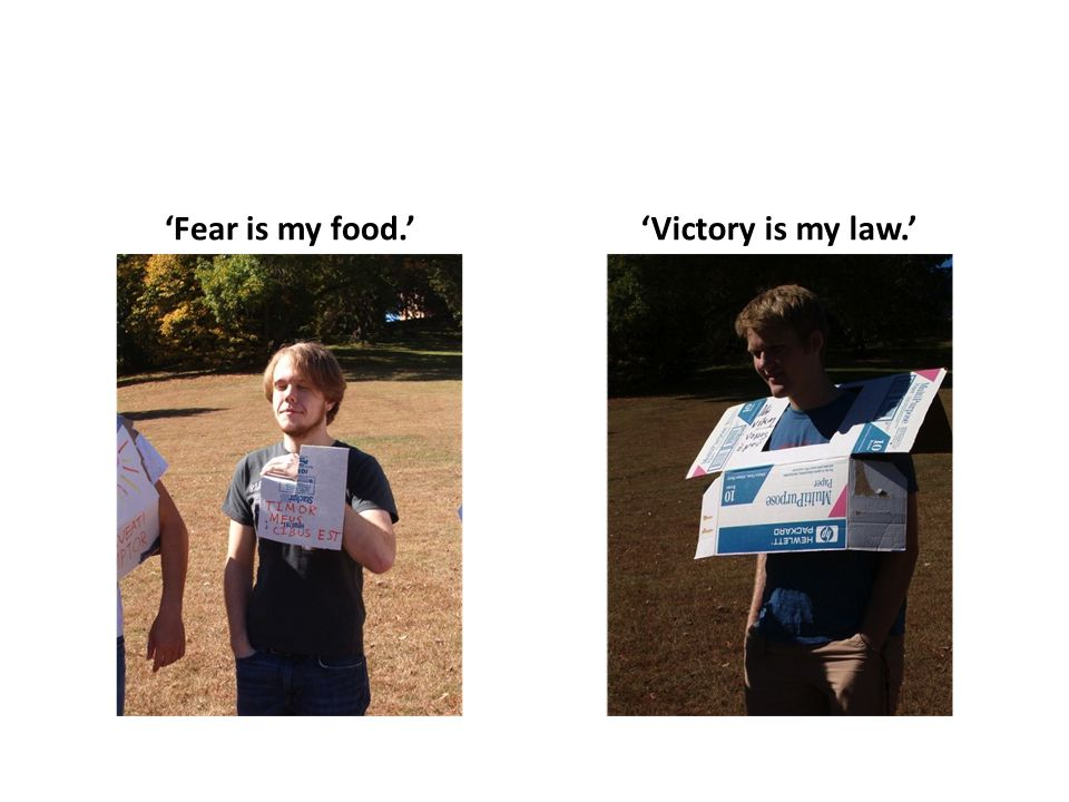'Fear is my food.''Victory is my law.'
