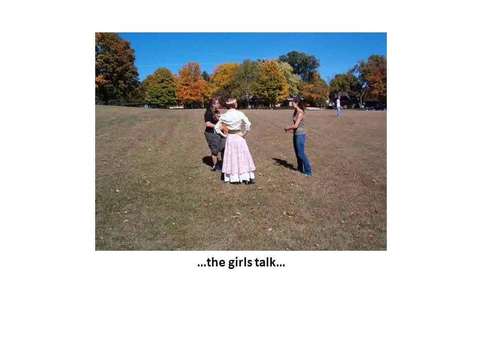 …the girls talk…