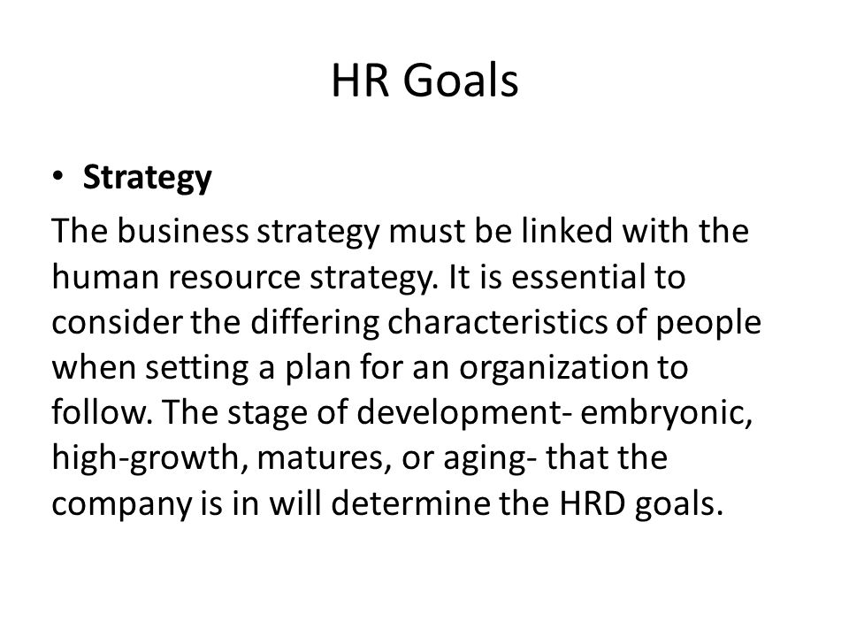 HR Goals Strategy The business strategy must be linked with the human resource strategy.