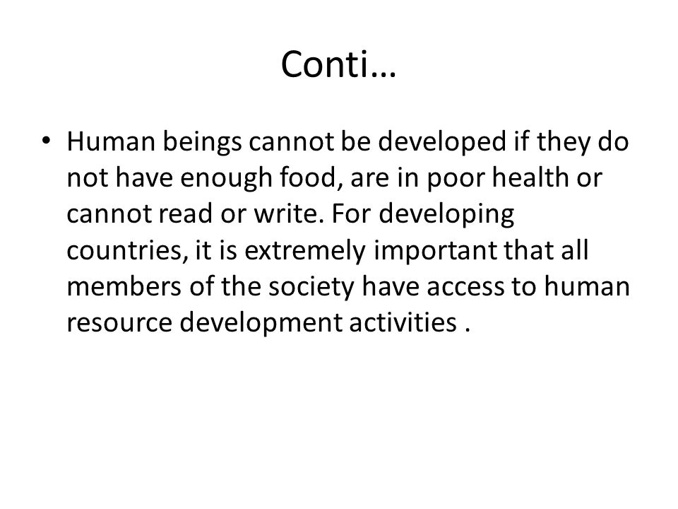 Conti… Human beings cannot be developed if they do not have enough food, are in poor health or cannot read or write.