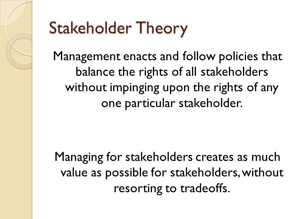 Management enacts and follow policies that balance the rights of all stakeholders without impinging upon the rights of any one particular stakeholder.