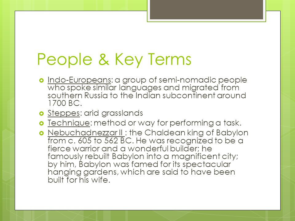 People & Key Terms  Indo-Europeans: a group of semi-nomadic people who spoke similar languages and migrated from southern Russia to the Indian subcon